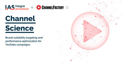 Integral Ad Science and Channel Factory Announce Channel Science the First of Its Kind Combined YouTube Product for Brand Safety and Campaign Optimization