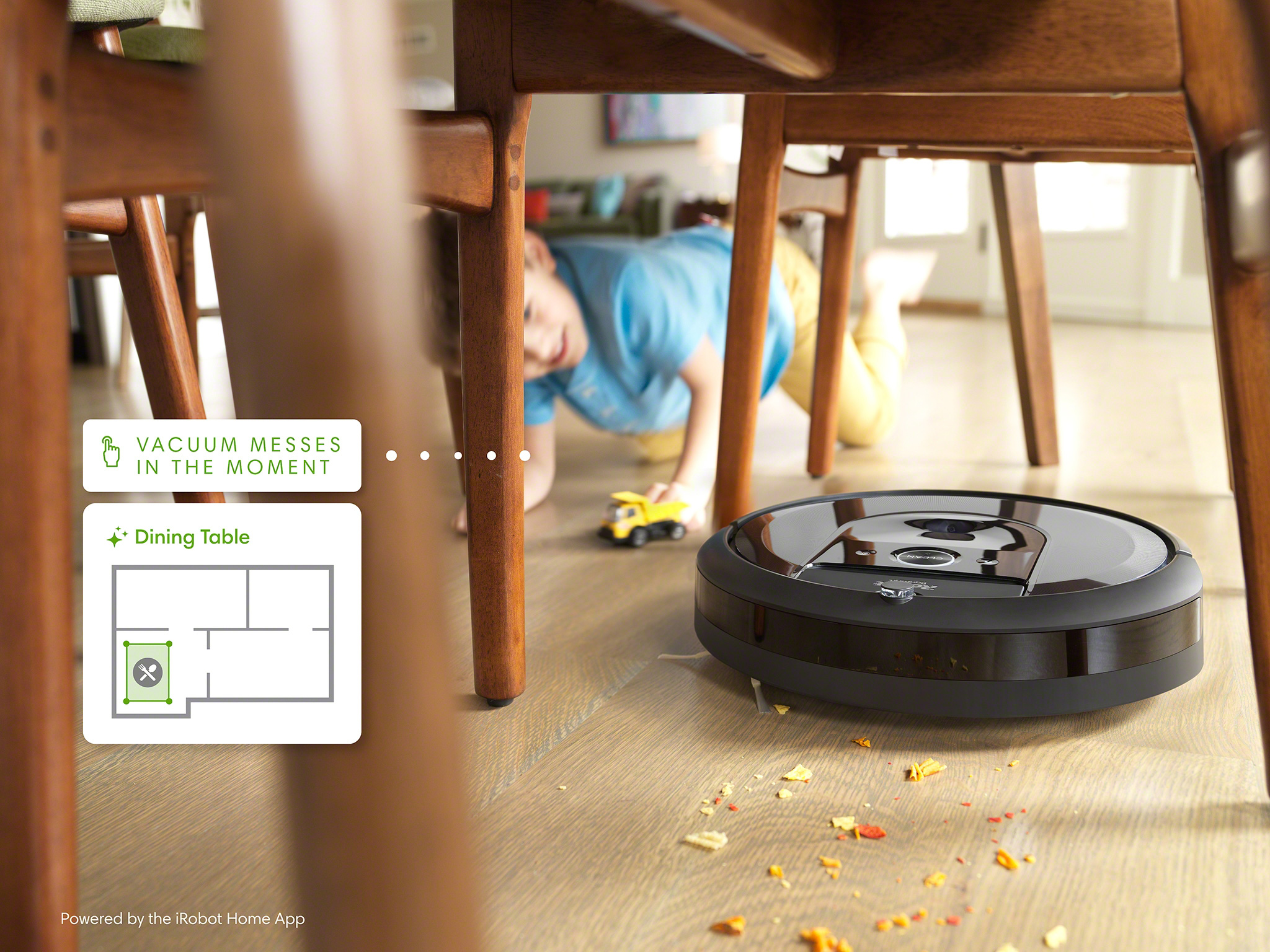 Send your Roomba robot vacuum or Braava jet robot mop to clean a mess right where it happens with precision Clean Zones. Roomba robot vacuums and Braava robot mops with Imprint™ Smart Mapping can automatically detect and proactively suggest Clean Zones around specific objects, like tables.